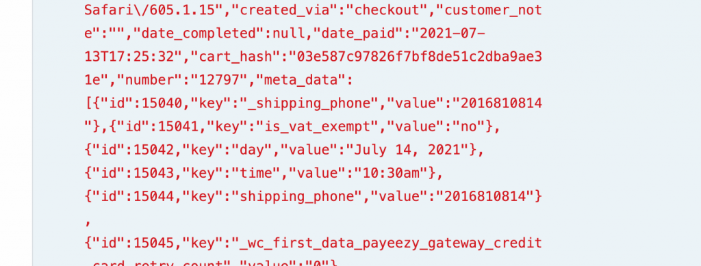 A small portion of the JSON we get from a WooCommerce webhook. Yikes.